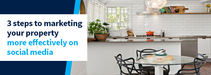 3 steps to marketing your property more effectively on social media
